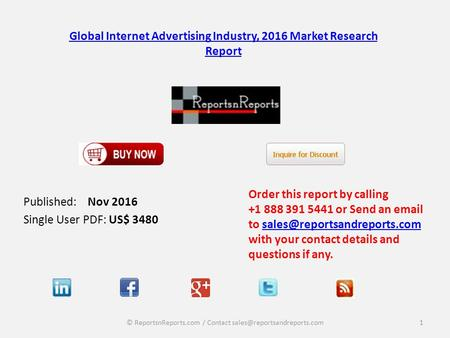 Global Internet Advertising Industry, 2016 Market Research Report Published: Nov 2016 Single User PDF: US$ 3480 Order this report by calling