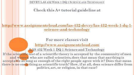 DEVRY LAS 432 W EEK 1 DQ 1 S CIENCE AND T ECHNOLOGY Check this A+ tutorial guideline at