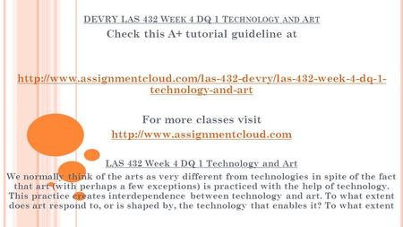 DEVRY LAS 432 W EEK 4 DQ 1 T ECHNOLOGY AND A RT Check this A+ tutorial guideline at  technology-and-art.