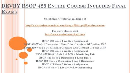 DEVRY BSOP 429 E NTIRE C OURSE I NCLUDES F INAL E XAMS Check this A+ tutorial guideline at