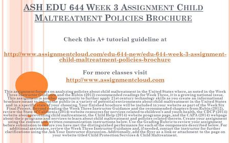 ASH EDU 644 W EEK 3 A SSIGNMENT C HILD M ALTREATMENT P OLICIES B ROCHURE Check this A+ tutorial guideline at