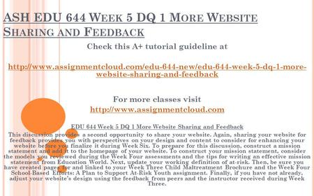 ASH EDU 644 W EEK 5 DQ 1 M ORE W EBSITE S HARING AND F EEDBACK Check this A+ tutorial guideline at