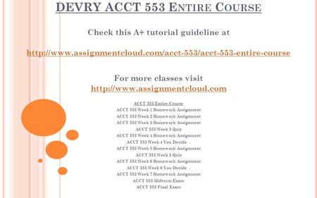 DEVRY ACCT 553 E NTIRE C OURSE Check this A+ tutorial guideline at  For more classes visit.