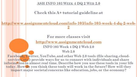 ASH INFO 103 W EEK 4 DQ 2 W EB 2.0 Check this A+ tutorial guideline at  2 For more classes.