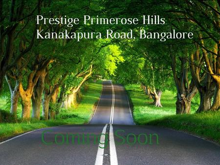 Prestige Primerose Hills is new pre launch apartment project developed by well known real estate Builder, Named as Prestige Group. Prestige Primerose.