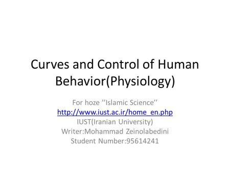 Curves and Control of Human Behavior(Physiology) For hoze ''Islamic Science''  IUST(Iranian University) Writer:Mohammad.