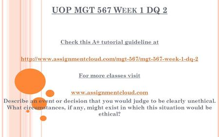 UOP MGT 567 W EEK 1 DQ 2 Check this A+ tutorial guideline at  For more classes visit