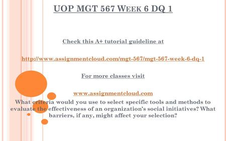 UOP MGT 567 W EEK 6 DQ 1 Check this A+ tutorial guideline at  For more classes visit