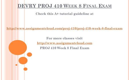 DEVRY PROJ 410 W EEK 8 F INAL E XAM Check this A+ tutorial guideline at  For more classes.