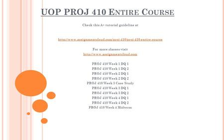 UOP PROJ 410 E NTIRE C OURSE Check this A+ tutorial guideline at  For more classes visit.