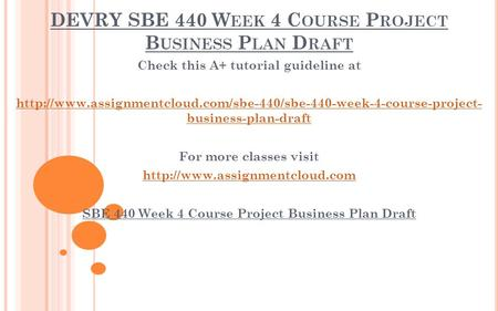 DEVRY SBE 440 W EEK 4 C OURSE P ROJECT B USINESS P LAN D RAFT Check this A+ tutorial guideline at