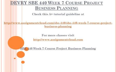 DEVRY SBE 440 W EEK 7 C OURSE P ROJECT B USINESS P LANNING Check this A+ tutorial guideline at