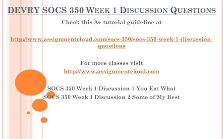 DEVRY SOCS 350 W EEK 1 D ISCUSSION Q UESTIONS Check this A+ tutorial guideline at  questions.