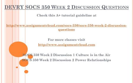 DEVRY SOCS 350 W EEK 2 D ISCUSSION Q UESTIONS Check this A+ tutorial guideline at  questions.
