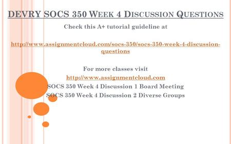 DEVRY SOCS 350 W EEK 4 D ISCUSSION Q UESTIONS Check this A+ tutorial guideline at  questions.