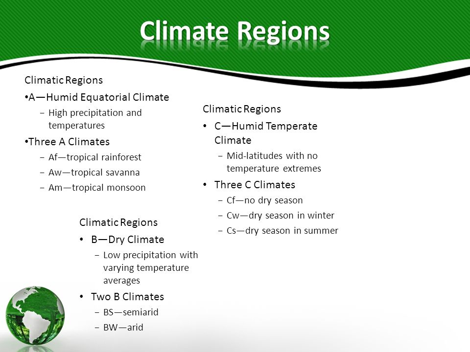 Climatic Regions DHumid Cold Climate Continental with temperature extremes Two D Climates Dfno dry season Dwdry season in winter Climatic Regions ECold Polar Climate High latitude, large temperature ranges Two E climates ETtundra EFice HHighland Climate High altitude, large temperature ranges