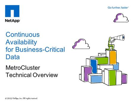 Continuous Availability for Business-Critical Data MetroCluster Technical Overview.