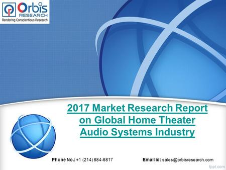 2017 Market Research Report on Global Home Theater Audio Systems Industry Phone No.: +1 (214) id: