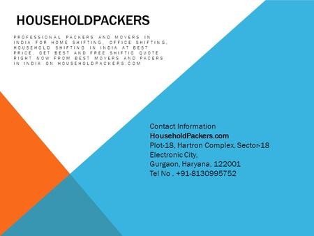 HOUSEHOLDPACKERS PROFESSIONAL PACKERS AND MOVERS IN INDIA FOR HOME SHIFTING, OFFICE SHIFTING, HOUSEHOLD SHIFTING IN INDIA AT BEST PRICE. GET BEST AND FREE.
