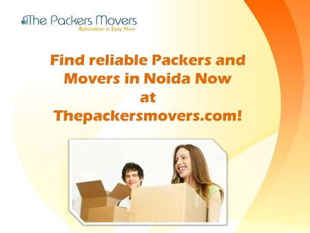 Find reliable Packers and Movers in Noida Now at Thepackersmovers.com!