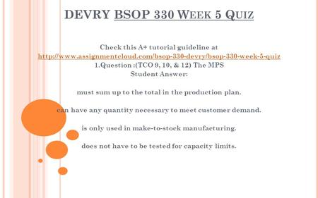 DEVRY BSOP 330 W EEK 5 Q UIZ Check this A+ tutorial guideline at  1.Question :(TCO 9,