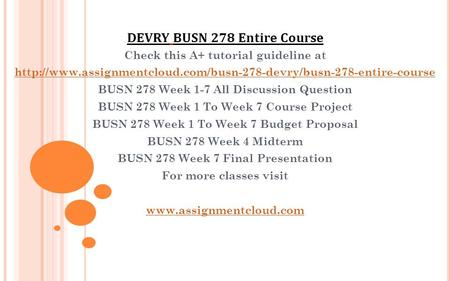 Check this A+ tutorial guideline at  BUSN 278 Week 1-7 All Discussion Question BUSN.