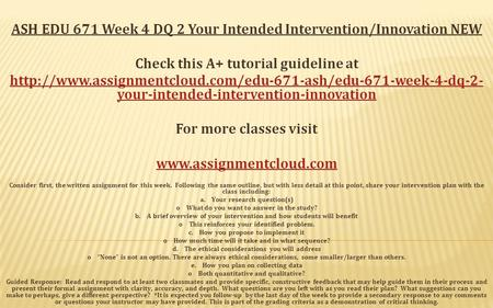ASH EDU 671 Week 4 DQ 2 Your Intended Intervention/Innovation NEW Check this A+ tutorial guideline at