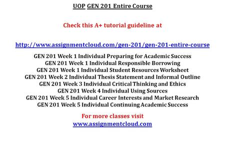 UOP GEN 201 Entire Course Check this A+ tutorial guideline at  GEN 201 Week 1 Individual Preparing.