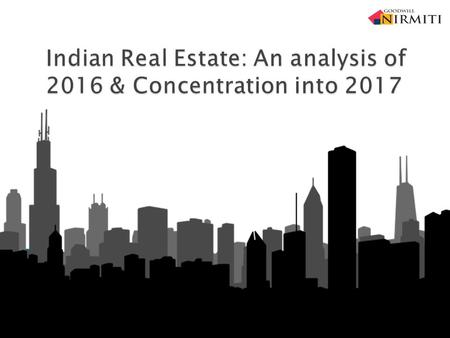 Indian Real Estate analysis of 2016 & Concentration into 2017