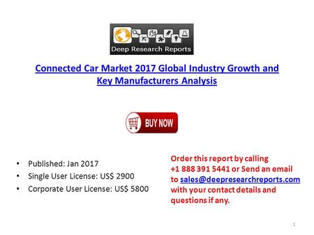 Connected Car Market 2017 Global Industry Growth and Key Manufacturers Analysis Published: Jan 2017 Single User License: US$ 2900 Corporate User License: