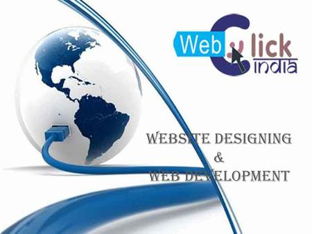 Website Designing & Web Development. Web Click India Web Click India is an ISO Certified Company that carved its niche in website designing, development,