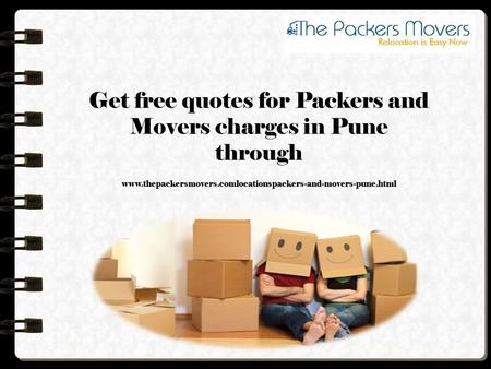 Get free quotes for Packers and Movers charges in Pune through www.thepackersmovers.com/locations/packers-and-movers-pune.html