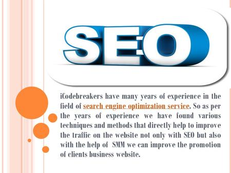 ICodebreakers have many years of experience in the field of search engine optimization service. So as per the years of experience we have found various.