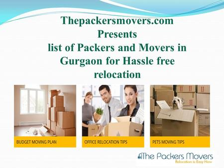 Thepackersmovers.com Presents list of Packers and Movers in Gurgaon for Hassle free relocation.
