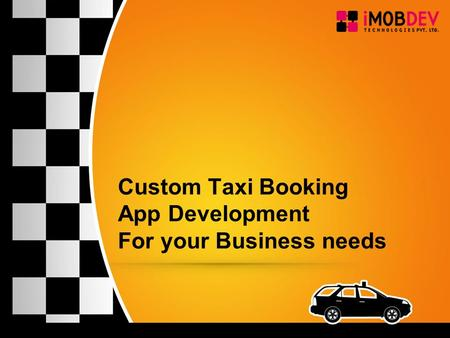 Custom Taxi Booking App Development For your Business needs.