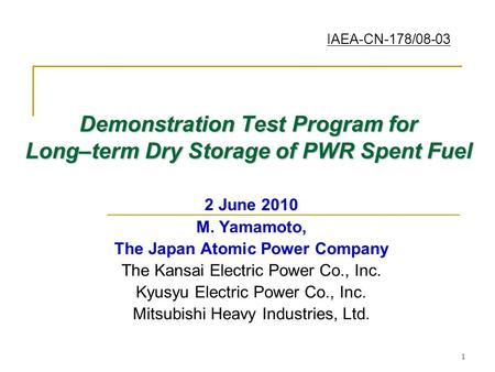 1 Demonstration Test Program for Long–term Dry Storage of PWR Spent Fuel 2 June 2010 M. Yamamoto, The Japan Atomic Power Company The Kansai Electric Power.