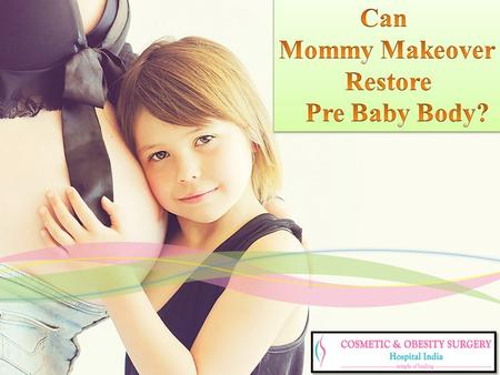 Can Mommy Makeover Restore Pre Baby Body?