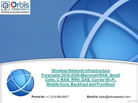 Wireless Network Infrastructure Forecasts: Macrocell RAN, Small Cells, C-RAN, RRH, DAS, Carrier Wi-Fi, Mobile Core, Backhaul and Fronthaul Phone.
