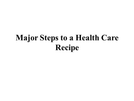 Major Steps to a Health Care Recipe. Do you have a favorite recipe that has been sitting unused on your recipe field because it doesn't healthy in your.