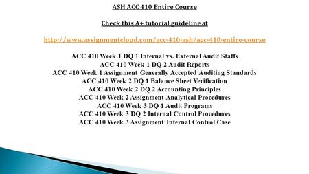 ASH ACC 410 Entire Course Check this A+ tutorial guideline at  ACC 410 Week 1 DQ 1 Internal.