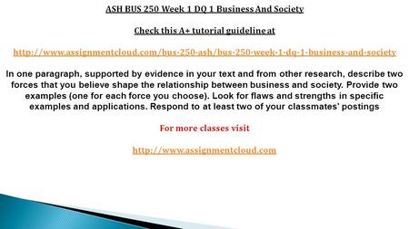 ASH BUS 250 Week 1 DQ 1 Business And Society Check this A+ tutorial guideline at