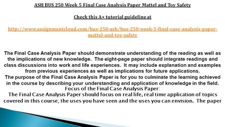 ASH BUS 250 Week 5 Final Case Analysis Paper Mattel and Toy Safety Check this A+ tutorial guideline at