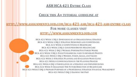 ASH HCA 421 E NTIRE C LASS C HECK THIS A+ TUTORIAL GUIDELINE AT HTTP :// WWW. ASSIGNMENTCLOUD. COM / HCA ASH / HCA ASH - ENTIRE - CLASS F OR.