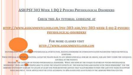 ASH PSY 303 W EEK 1 DQ 2 P SYCHO P HYSIOLOGICAL D ISORDERS C HECK THIS A+ TUTORIAL GUIDELINE AT HTTP :// WWW. ASSIGNMENTCLOUD. COM / PSY ASH / PSY.