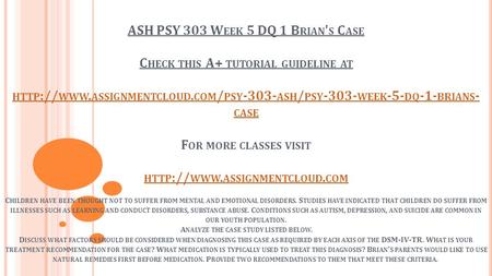 ASH PSY 303 W EEK 5 DQ 1 B RIAN ' S C ASE C HECK THIS A+ TUTORIAL GUIDELINE AT HTTP :// WWW. ASSIGNMENTCLOUD. COM / PSY ASH / PSY WEEK -5-