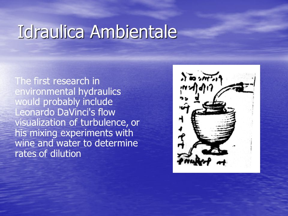 Idraulica Ambientale In recent years hydraulic engineers have frequently been asked to analyze and predict mixing in natural bodies of water.