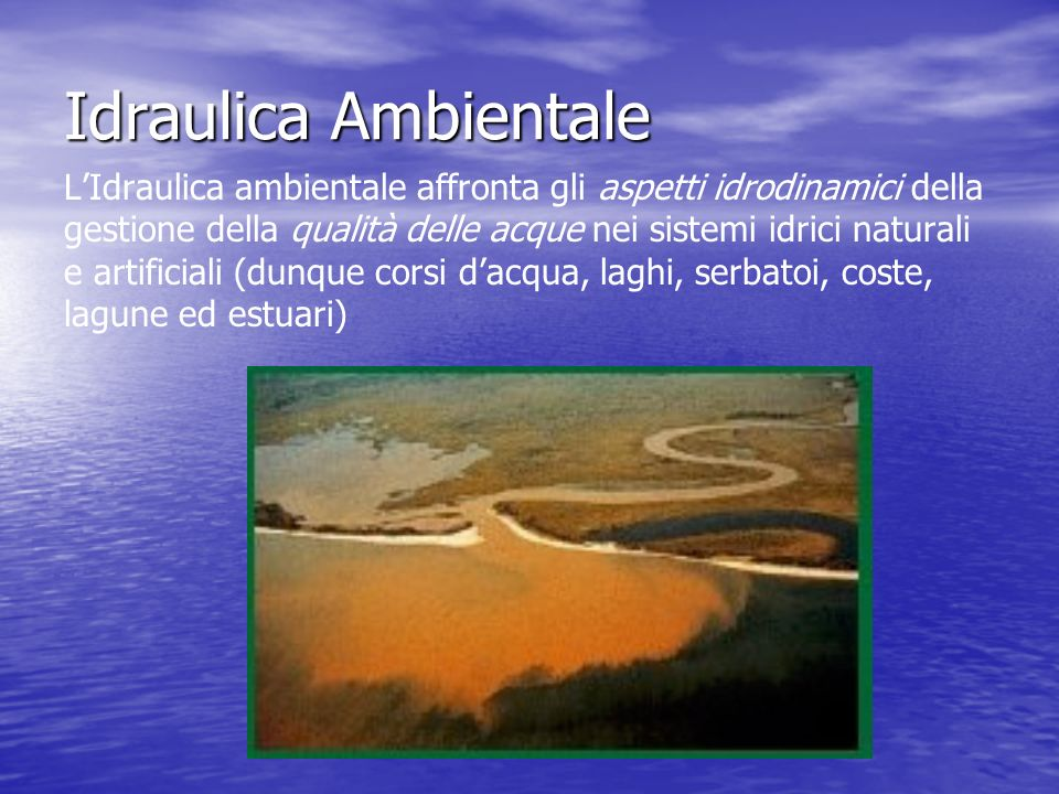 Idraulica Ambientale Environmental hydraulics should not be restricted to completely natural systems, nor should it deal strictly with water quality.