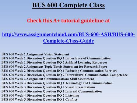 BUS 600 Complete Class Check this A+ tutorial guideline at  Complete-Class-Guide BUS 600 Week 1 Assignment.