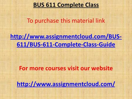 BUS 611 Complete Class To purchase this material link  611/BUS-611-Complete-Class-Guide For more courses visit our website.