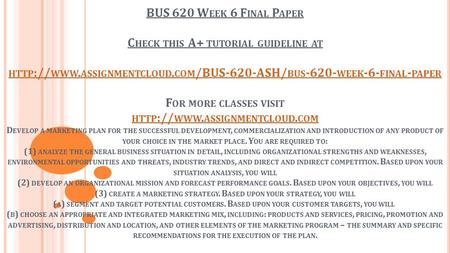 BUS 620 W EEK 6 F INAL P APER C HECK THIS A+ TUTORIAL GUIDELINE AT HTTP :// WWW. ASSIGNMENTCLOUD. COM /BUS-620-ASH/ BUS WEEK -6- FINAL - PAPER F.